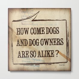 How Come Dogs And Dog Owners Are So Alike? Metal Print