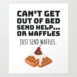 Just Send Waffles Breakfast Loving Waffle Lover Gift Art Print