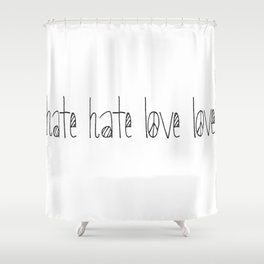 hate hate love love Shower Curtain