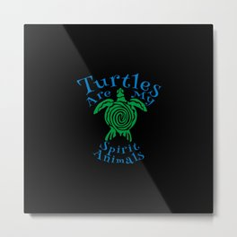 turtles are my spirit animals Metal Print