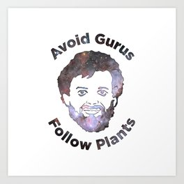 Terence Mckenna - Avoid Gurus, Follow Plants (Universe) Art Print