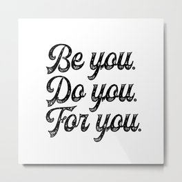 Be you. Do you.For you. Metal Print