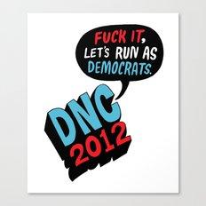 Fuck it, let's run as Democrats.  Canvas Print