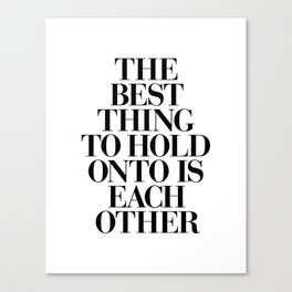 The Best Thing to Hold Onto is Each Other black and white gift for her girlfriend typography Canvas Print