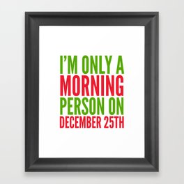 I'm Only a Morning Person on December 25th (Green & Red) Framed Art Print