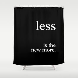 less is the new more Shower Curtain