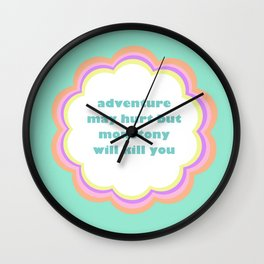 Adventure May Hurt But Monotony Will Kill You Wall Clock