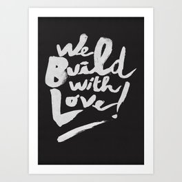 we build with love Art Print
