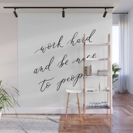Work Hard and Be Nice to People Wall Mural