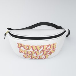 power moves only Fanny Pack