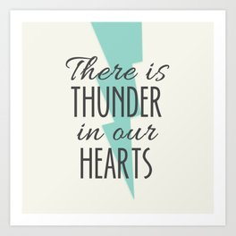 There is Thunder in our Hearts Art Print
