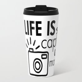 life is short capture every moment Travel Mug