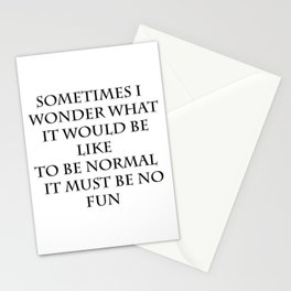 Being normal must be no fun Stationery Cards