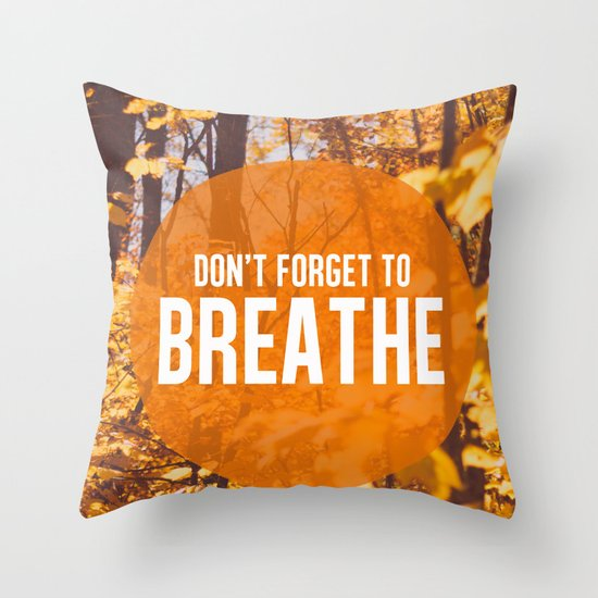don't forget to breathe Throw Pillow