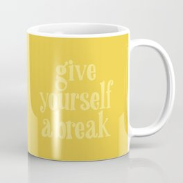 Give Yourself a Break Coffee Mug