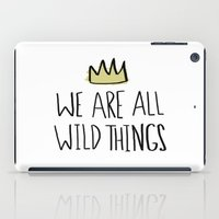wild things iPad Cases featuring Wild Things by Leah Flores