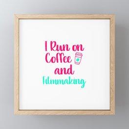 I Run on Coffee and Filmmaking Filmmaker Production Gift Framed Mini Art Print