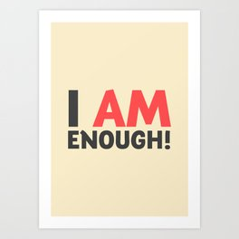 I am enough!, broken hearts, inspirational quote, free woman, motivational quote, strong woman Art Print