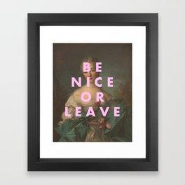 BE NICE OR LEAVE Framed Art Print