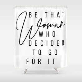 Be That Woman Who Decided to Go For It Shower Curtain