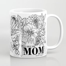 """Mother's Day Floral Pattern """"I love you Mom, never forget it"""" Coffee Mug"""