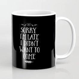 Sorry I'm Late I Didn't Want to Come White on Black Coffee Mug