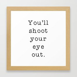 You'll Shoot Your Eye Out, Kid. Framed Art Print