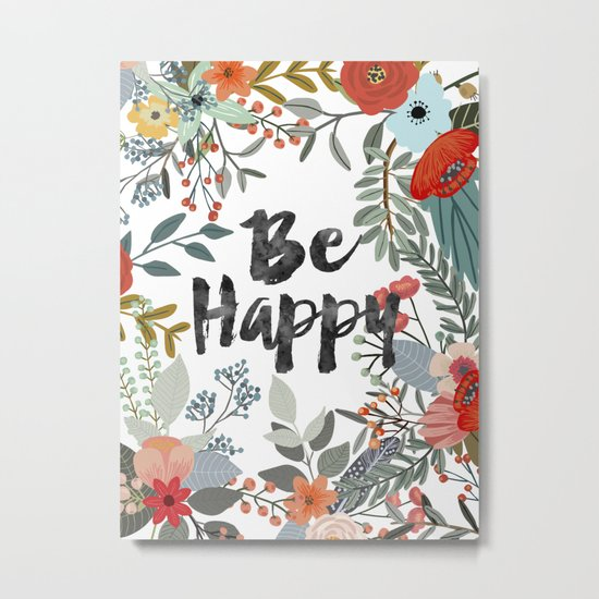 BE HAPPY SURROUNDED WITH FLOWERS AND PLANTS Metal Print