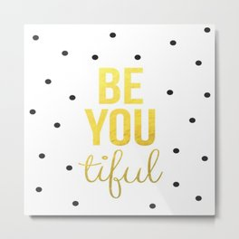 Black Gold Be You Tiful Brushtroke Watercolor Ink Typography Calligraphy Classic Quote Inspiration Metal Print