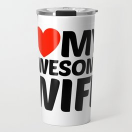 I HEART LOVE MY AWESOME WIFE Travel Mug