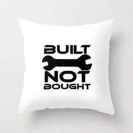 Built Not Bought Throw Pillow
