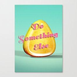 Do something else Canvas Print