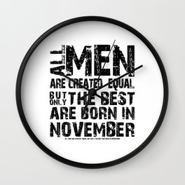 ALL MEN ARE CREATED EQUAL BUT ONLY THE BEST ARE BORN IN NOVEMBER Wall Clock