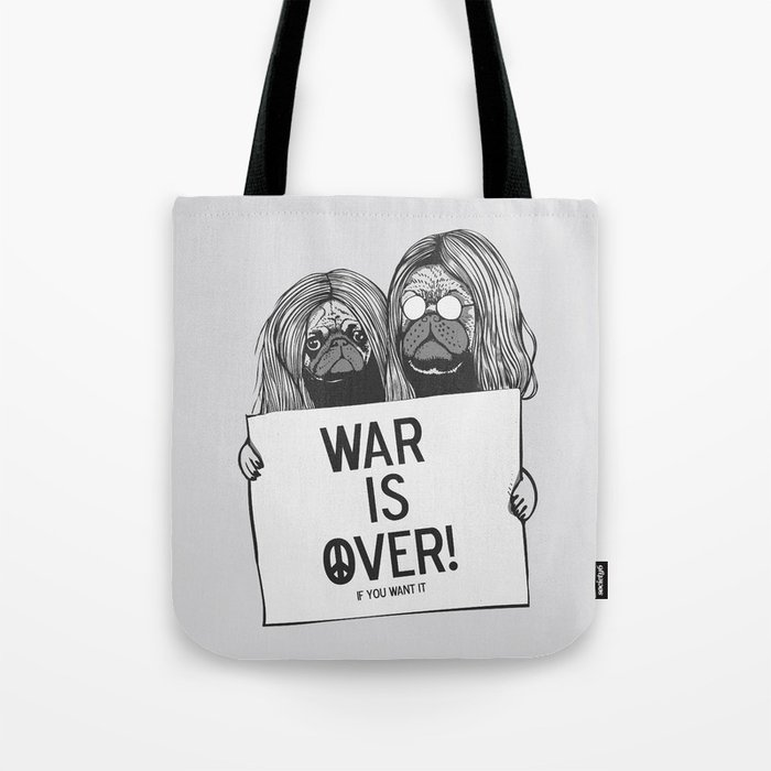 War is over Pugs Tote Bag