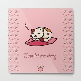Just let me sleep - cute cat Metal Print