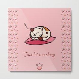 Just let me sleep - cute cat Metal Print