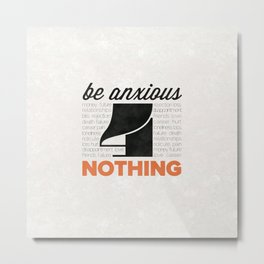 Be Anxious for Nothing - Philippians 4:6 Metal Print