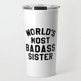 WORLD'S MOST BADASS SISTER Travel Mug