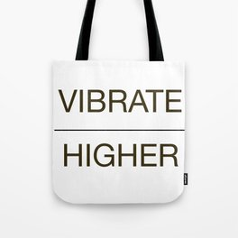 VIBRATE HIGHER Tote Bag