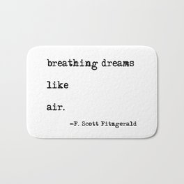 Breathing dreams like air - F. Scott Fitzgerald quote Bath Mat