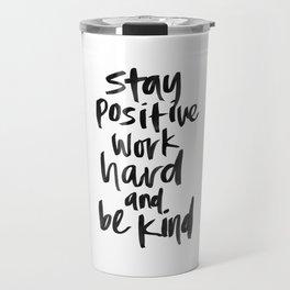 Stay Positive. Work Hard. Be Kind. Travel Mug