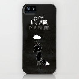I'm Stuck. It's Dark. I'm Overwhelmed. iPhone Case