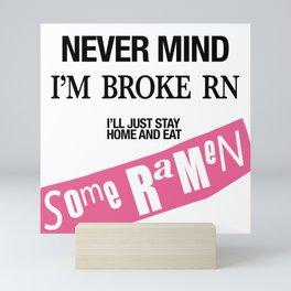 NEVER MIND I'M BROKE RN Mini Art Print