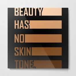 Beauty Has No Skin Tone Gift Metal Print