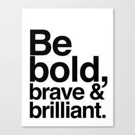 Be Bold, Brave & Brilliant Canvas Print