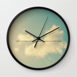 The future belongs to those who believe in the beauty of their dreams II Wall Clock