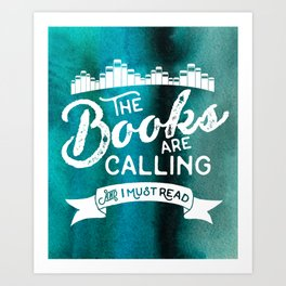 The Books Are Calling And I Must Read + White on Green Art Print