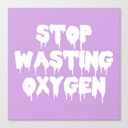 Stop Wasting Oxygen Funny Quote Canvas Print
