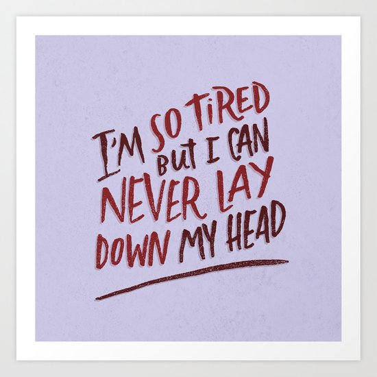 So Tired Art Print