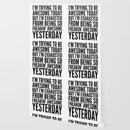 I'M TRYING TO BE AWESOME TODAY, BUT I'M EXHAUSTED FROM BEING SO FREAKIN' AWESOME YESTERDAY Wallpaper
